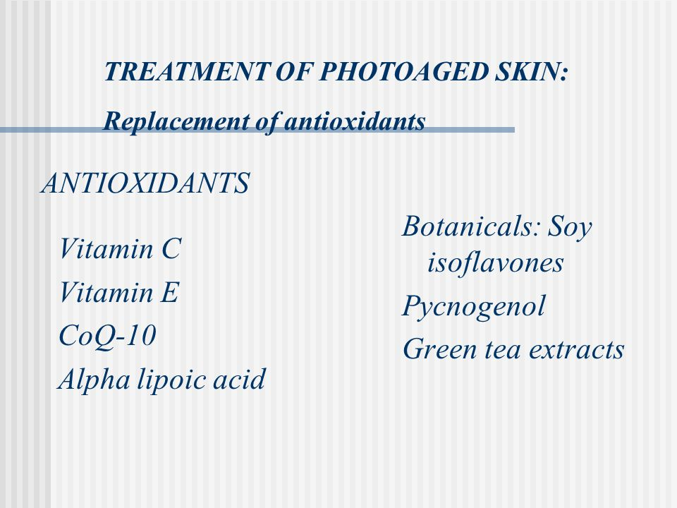 Botanicals: Soy isoflavones Pycnogenol Green tea extracts Vitamin C