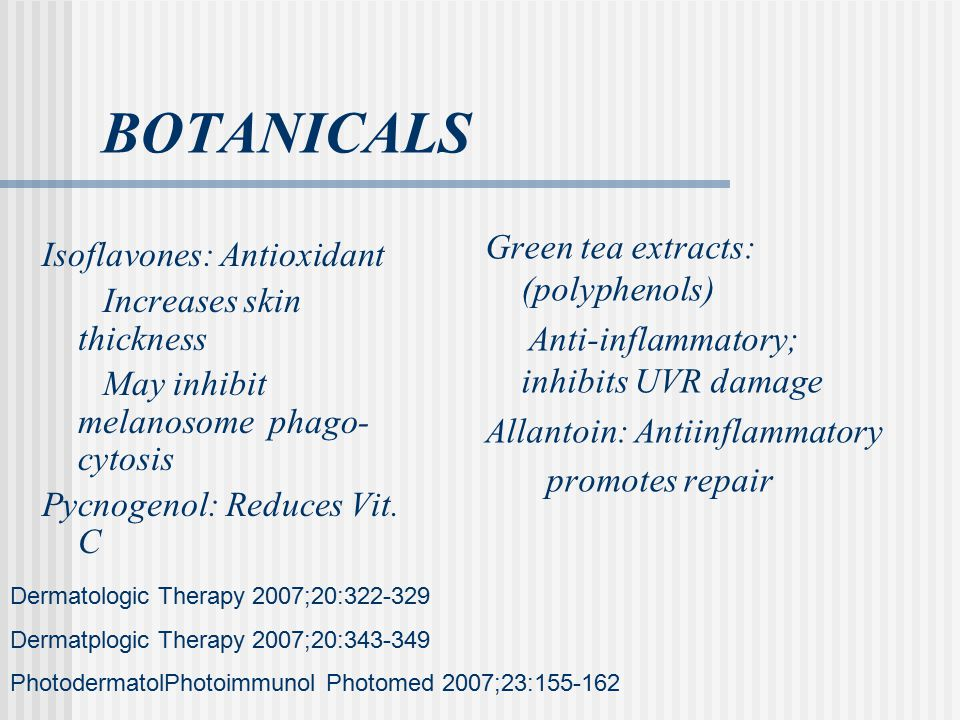 BOTANICALS Green tea extracts: (polyphenols) Isoflavones: Antioxidant
