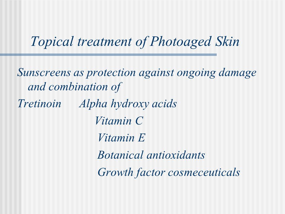 Topical treatment of Photoaged Skin