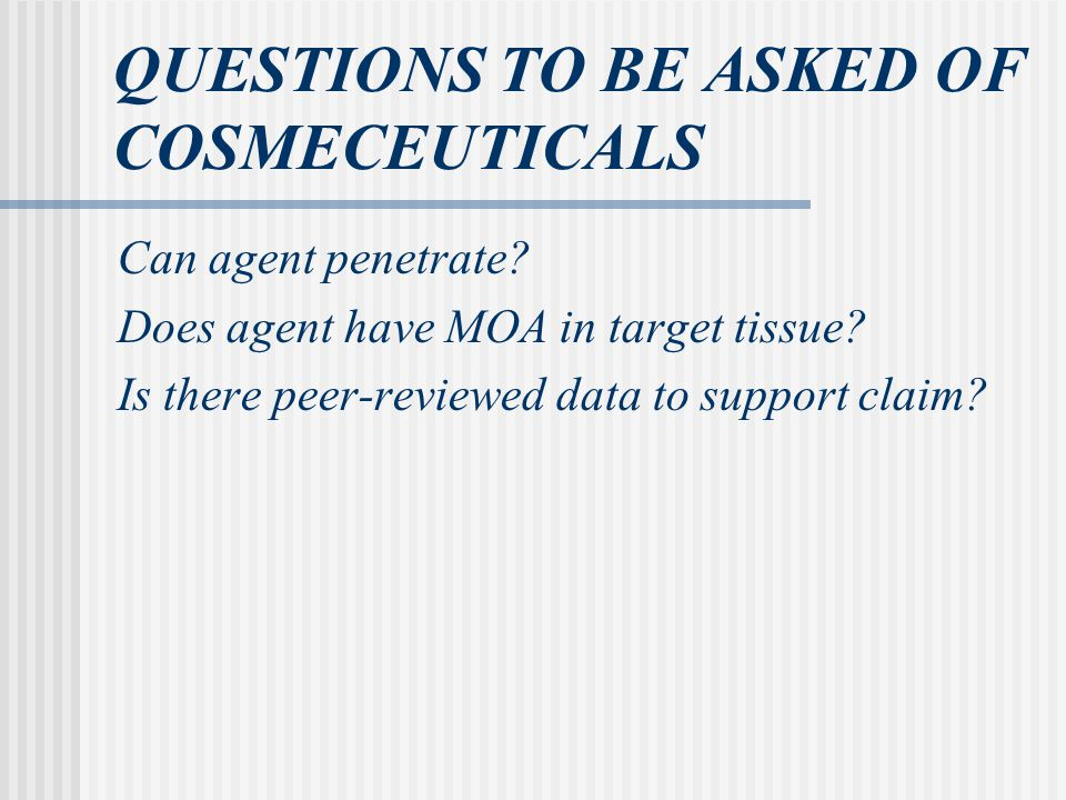 QUESTIONS TO BE ASKED OF COSMECEUTICALS