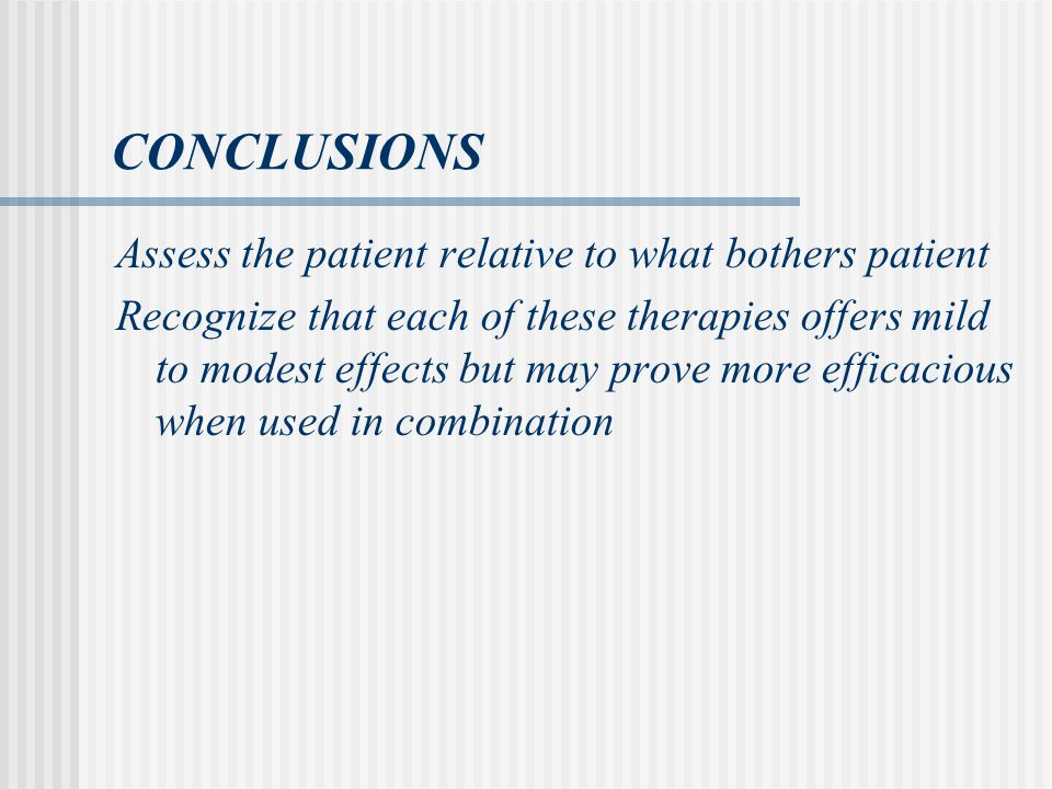 CONCLUSIONS Assess the patient relative to what bothers patient