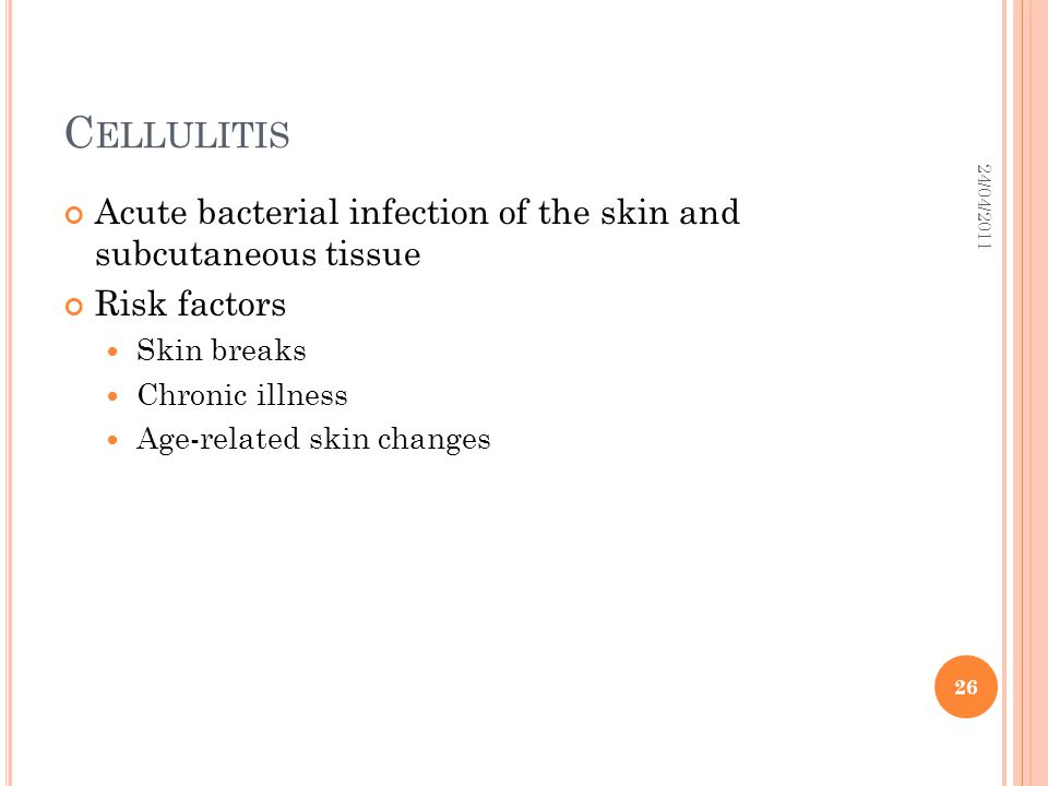 Cellulitis 24/04/2011. Acute bacterial infection of the skin and subcutaneous tissue. Risk factors.