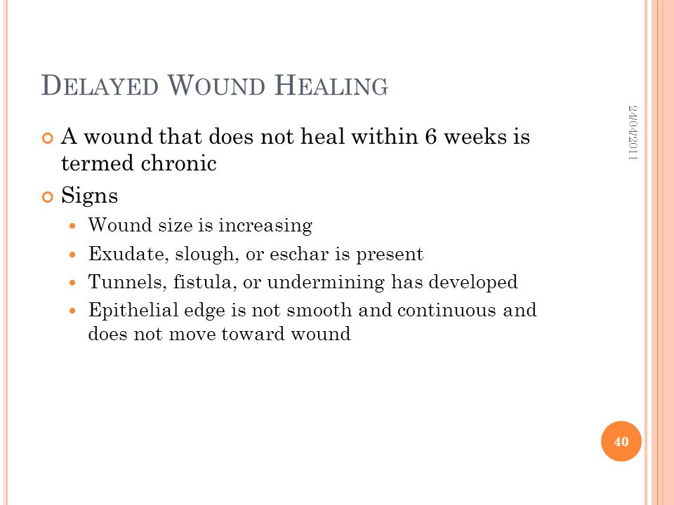 Delayed Wound Healing 24/04/2011. A wound that does not heal within 6 weeks is termed chronic. Signs.