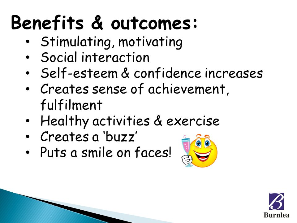 Benefits & outcomes: Stimulating, motivating Social interaction