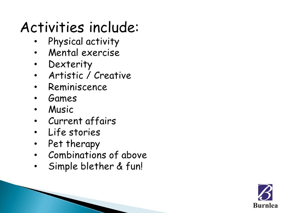 Activities include: Physical activity Mental exercise Dexterity