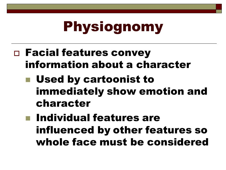 Physiognomy Facial features convey information about a character