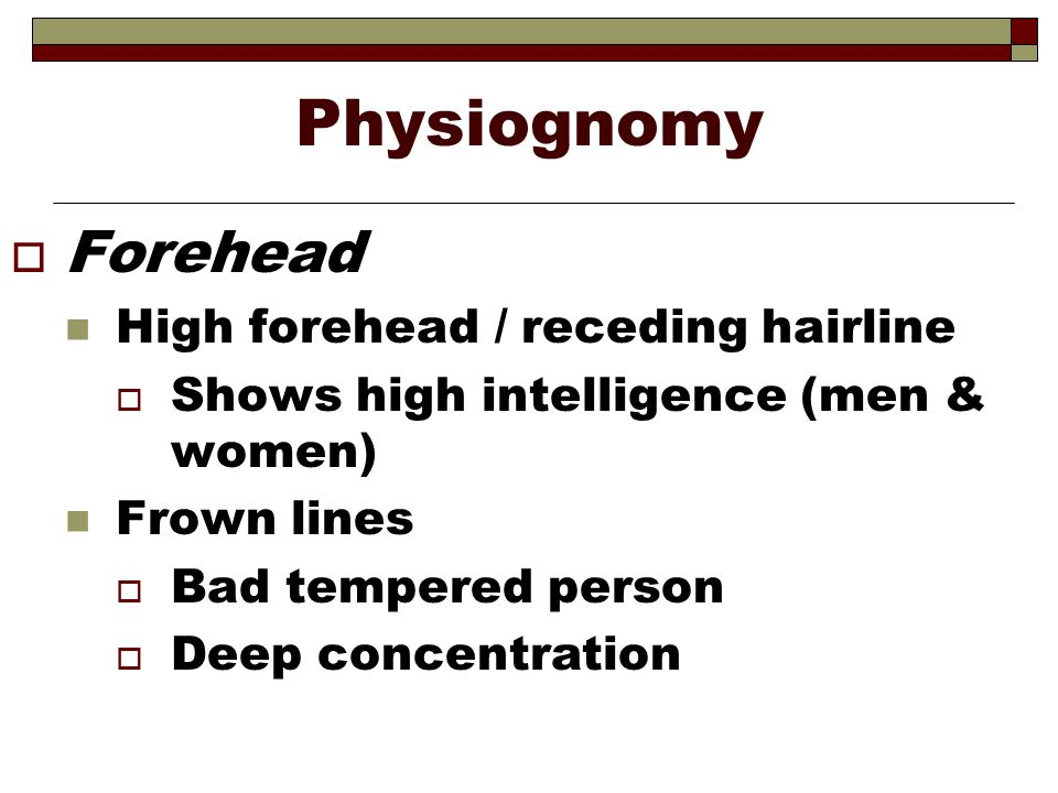 Physiognomy Forehead High forehead / receding hairline