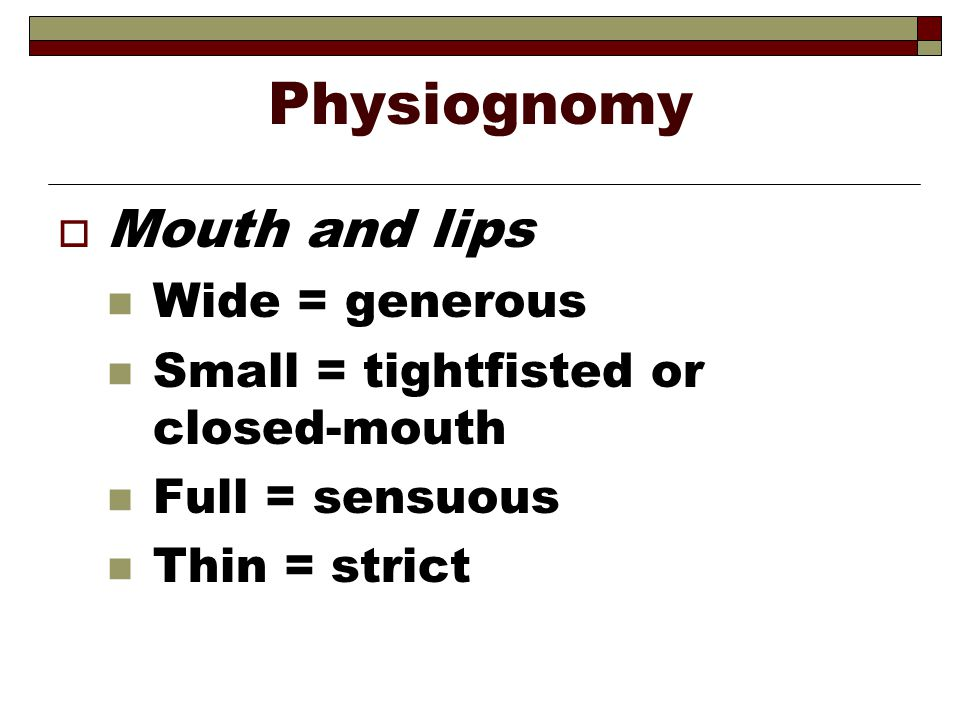 Physiognomy Mouth and lips Wide = generous