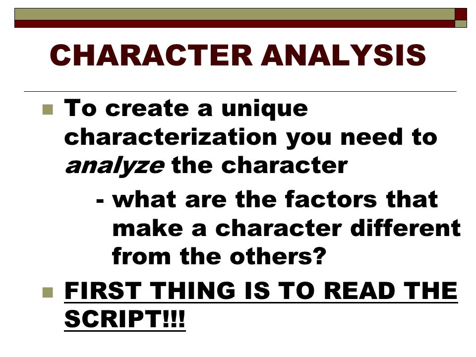 CHARACTER ANALYSIS To create a unique characterization you need to analyze the character.