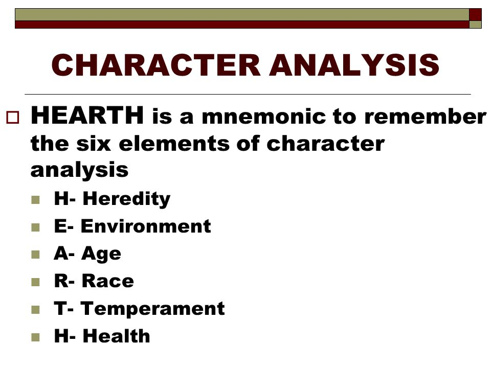 CHARACTER ANALYSIS HEARTH is a mnemonic to remember the six elements of character analysis. H- Heredity.