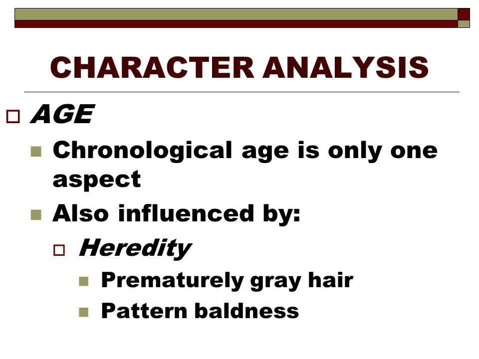 CHARACTER ANALYSIS AGE Chronological age is only one aspect