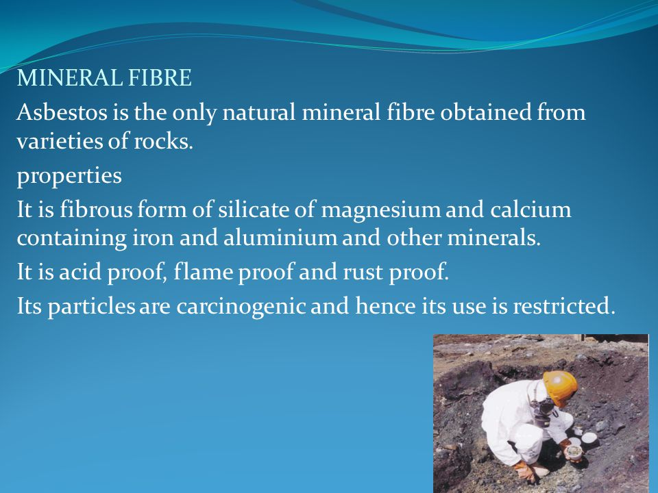 MINERAL FIBRE Asbestos is the only natural mineral fibre obtained from varieties of rocks. properties.