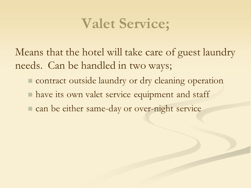 Valet Service; Means that the hotel will take care of guest laundry needs. Can be handled in two ways;