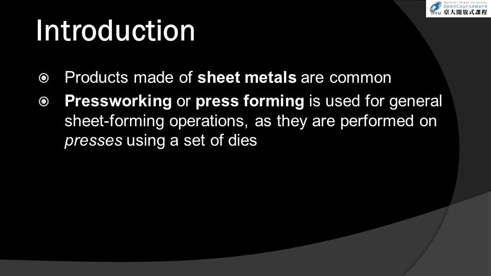 Introduction Products made of sheet metals are common