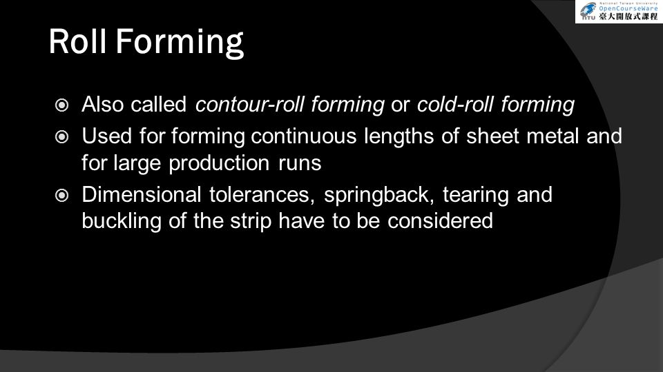 Roll Forming Also called contour-roll forming or cold-roll forming