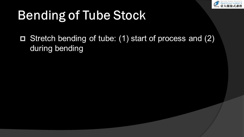 Bending of Tube Stock Stretch bending of tube: (1) start of process and (2) during bending