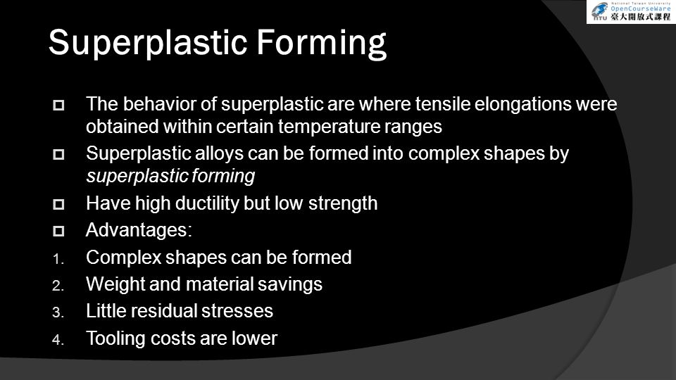 Superplastic Forming The behavior of superplastic are where tensile elongations were obtained within certain temperature ranges.