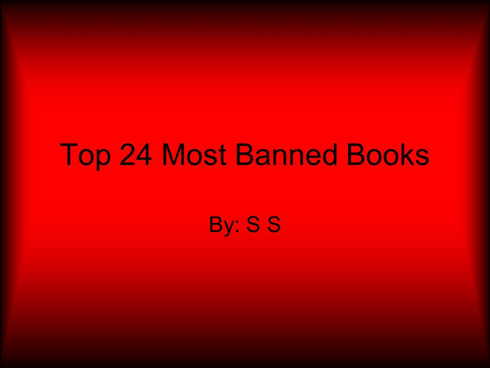 Top 24 Most Banned Books By: S S