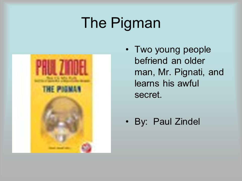 The Pigman Two young people befriend an older man, Mr.