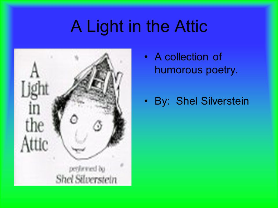 A Light in the Attic A collection of humorous poetry.