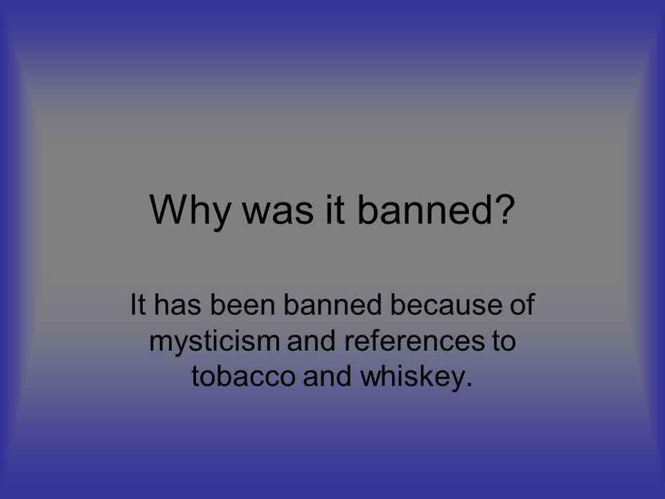 Why was it banned It has been banned because of mysticism and references to tobacco and whiskey.