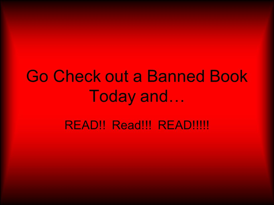 Go Check out a Banned Book Today and…