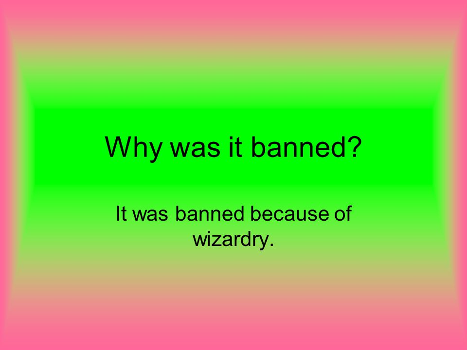 It was banned because of wizardry.