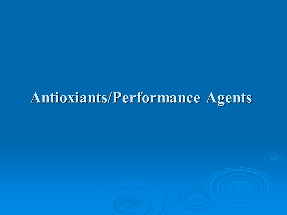 Antioxiants/Performance Agents