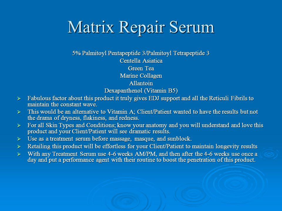 Matrix Repair Serum 5% Palmitoyl Pentapeptide 3/Palmitoyl Tetrapeptide 3. Centella Asiatica. Green Tea.