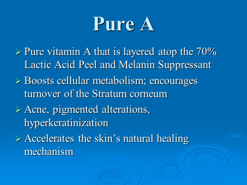 Pure A Pure vitamin A that is layered atop the 70% Lactic Acid Peel and Melanin Suppressant.