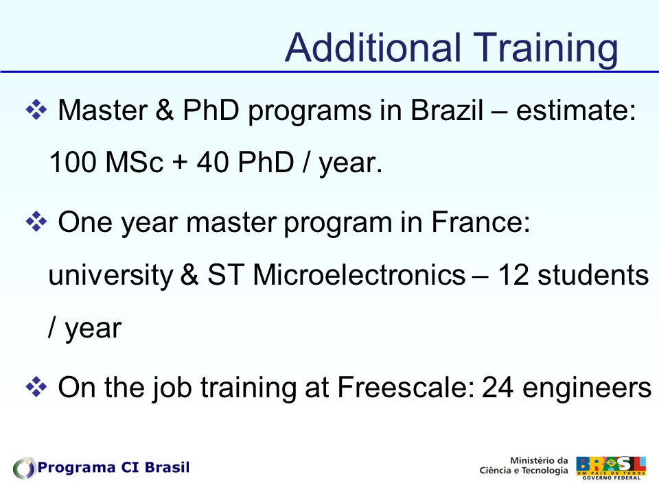 Additional Training Master & PhD programs in Brazil – estimate: 100 MSc + 40 PhD / year.