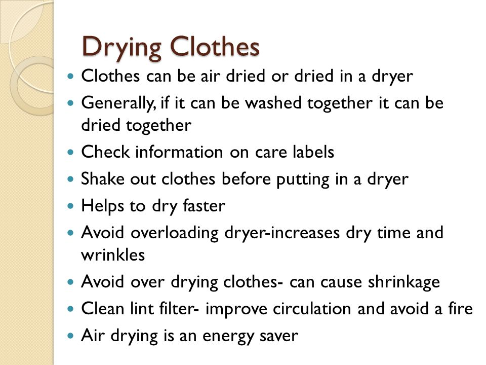 Drying Clothes Clothes can be air dried or dried in a dryer