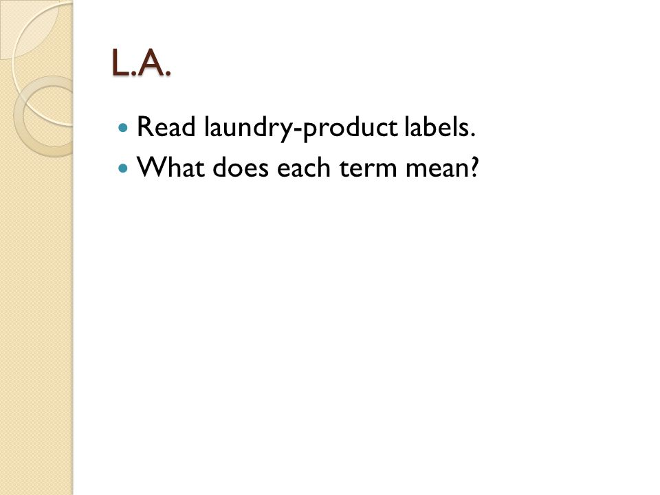 L.A. Read laundry-product labels. What does each term mean