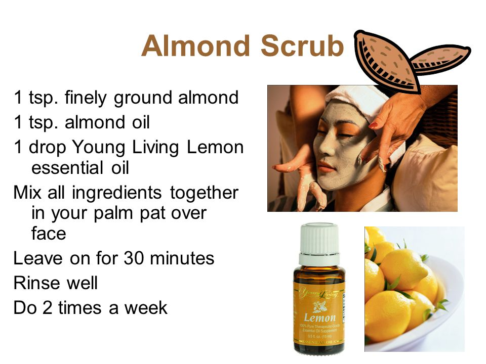 Almond Scrub 1 tsp. finely ground almond 1 tsp. almond oil