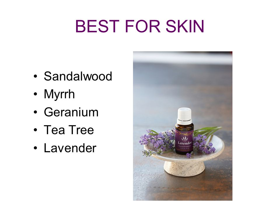 BEST FOR SKIN Sandalwood Myrrh Geranium Tea Tree Lavender