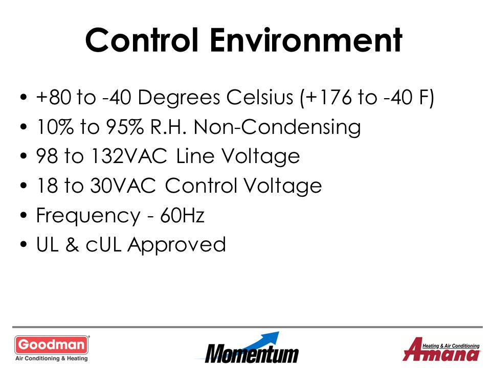 Control Environment +80 to -40 Degrees Celsius (+176 to -40 F)