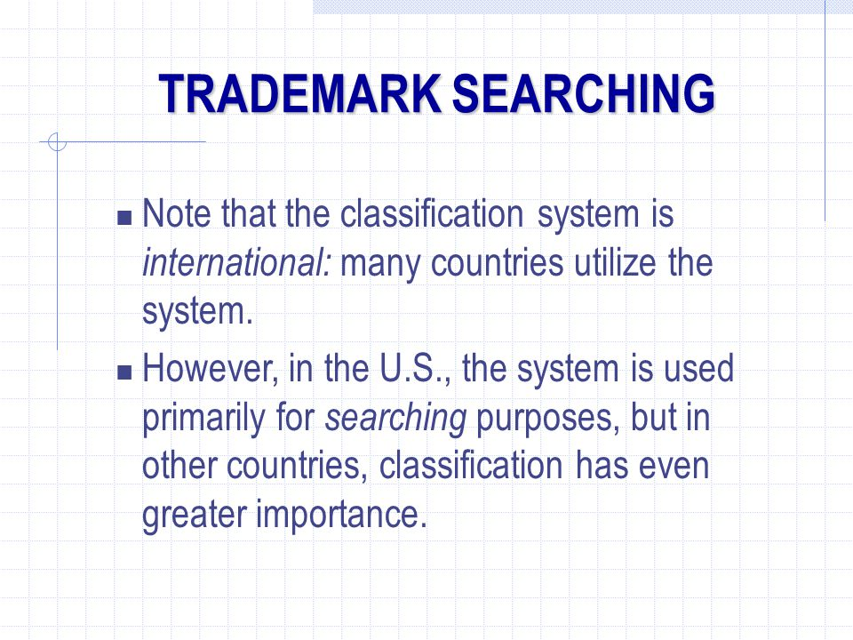 TRADEMARK SEARCHING Note that the classification system is international: many countries utilize the system.