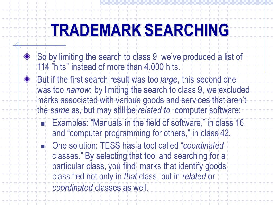 TRADEMARK SEARCHING So by limiting the search to class 9, we've produced a list of 114 hits instead of more than 4,000 hits.