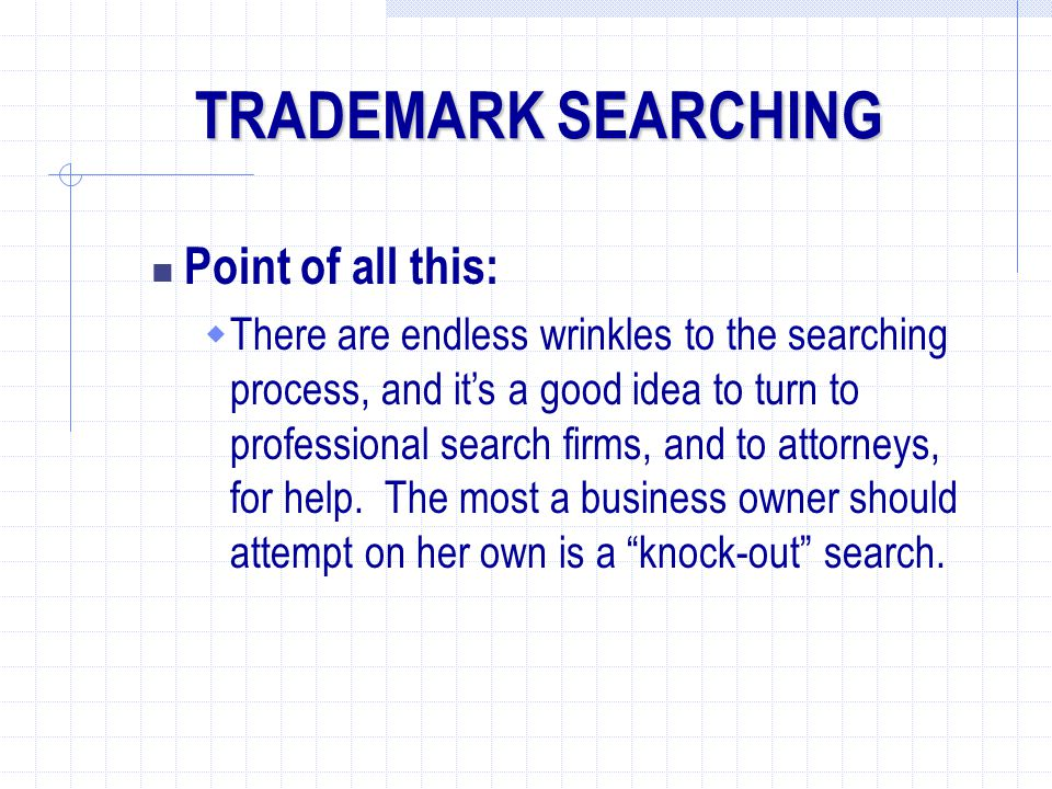 TRADEMARK SEARCHING Point of all this: