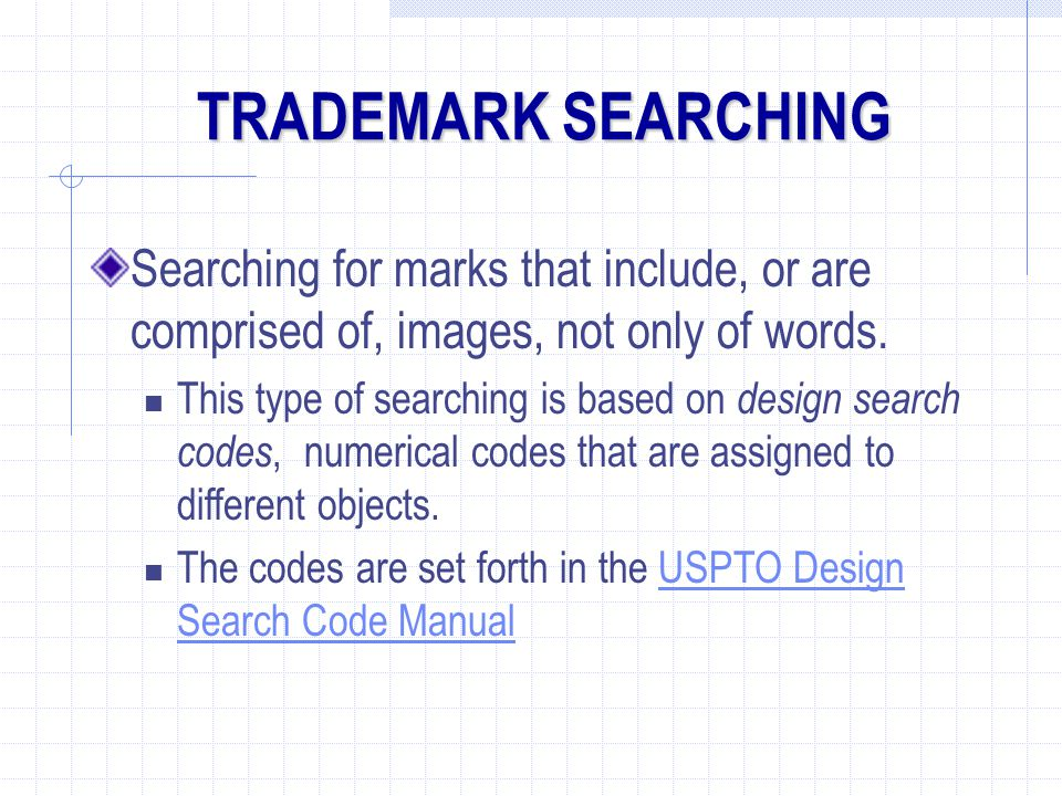TRADEMARK SEARCHING Searching for marks that include, or are comprised of, images, not only of words.