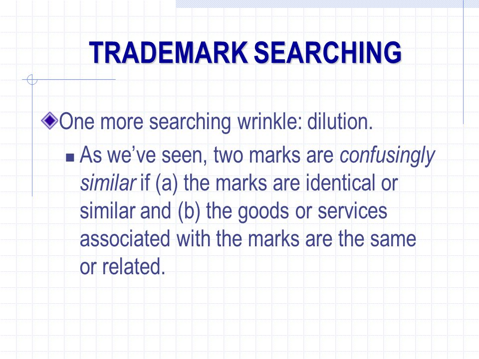 TRADEMARK SEARCHING One more searching wrinkle: dilution.
