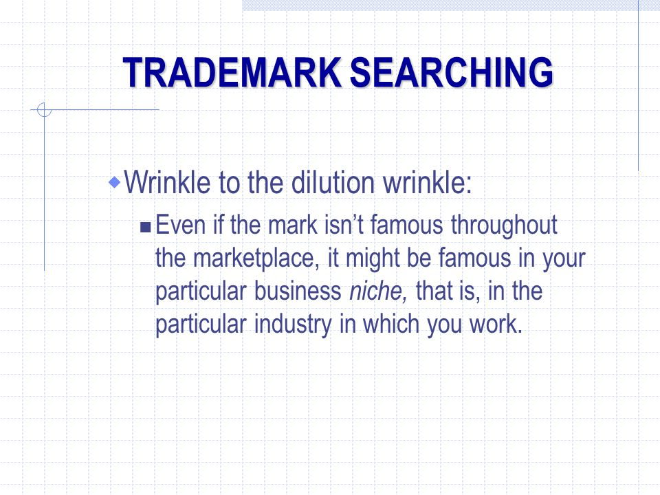 TRADEMARK SEARCHING Wrinkle to the dilution wrinkle: