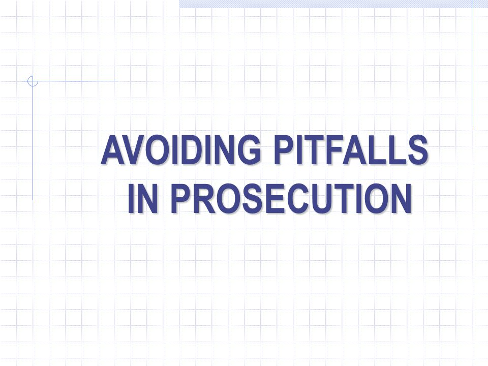 AVOIDING PITFALLS IN PROSECUTION