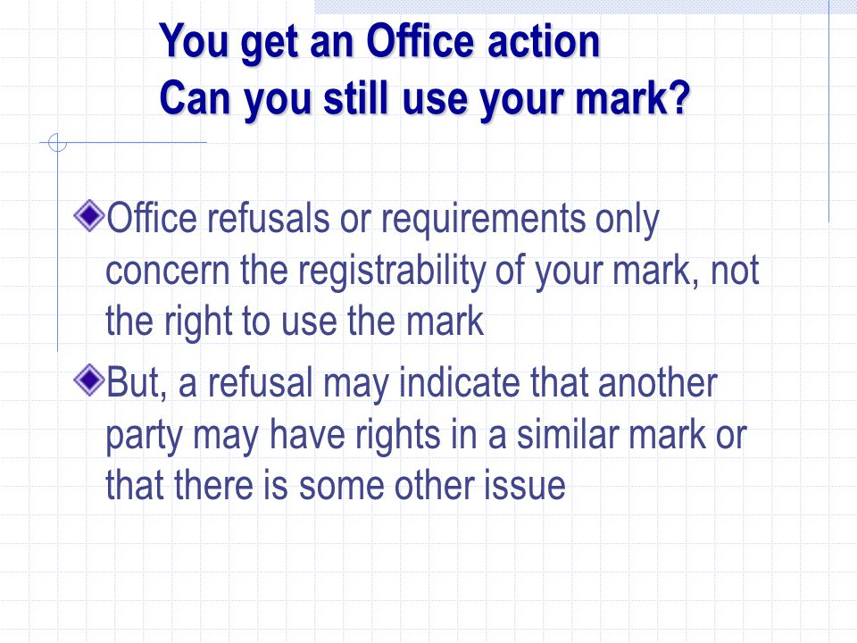 You get an Office action Can you still use your mark