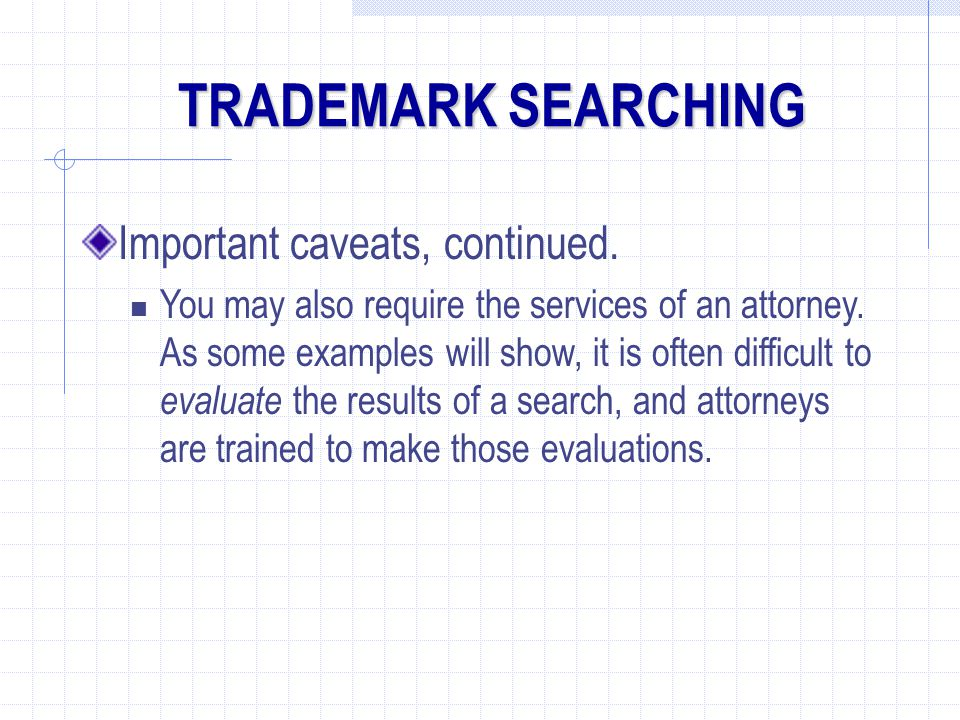 TRADEMARK SEARCHING Important caveats, continued.