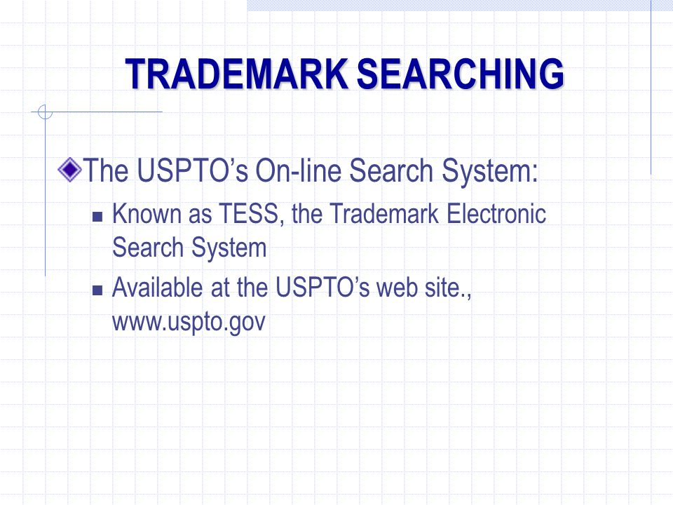 TRADEMARK SEARCHING The USPTO's On-line Search System: