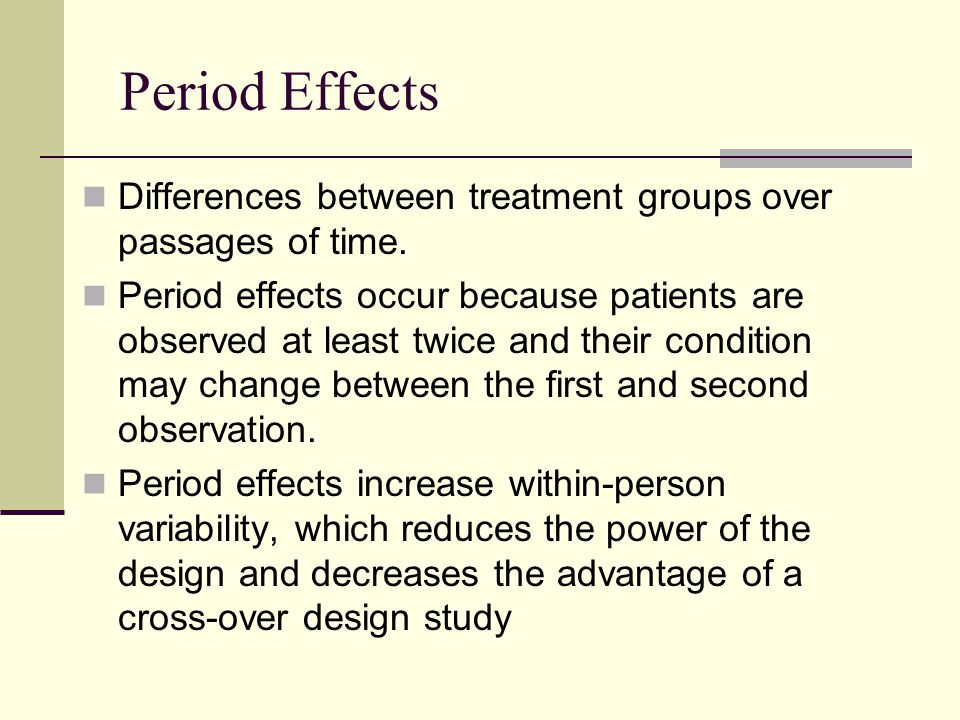 Period Effects Differences between treatment groups over passages of time.