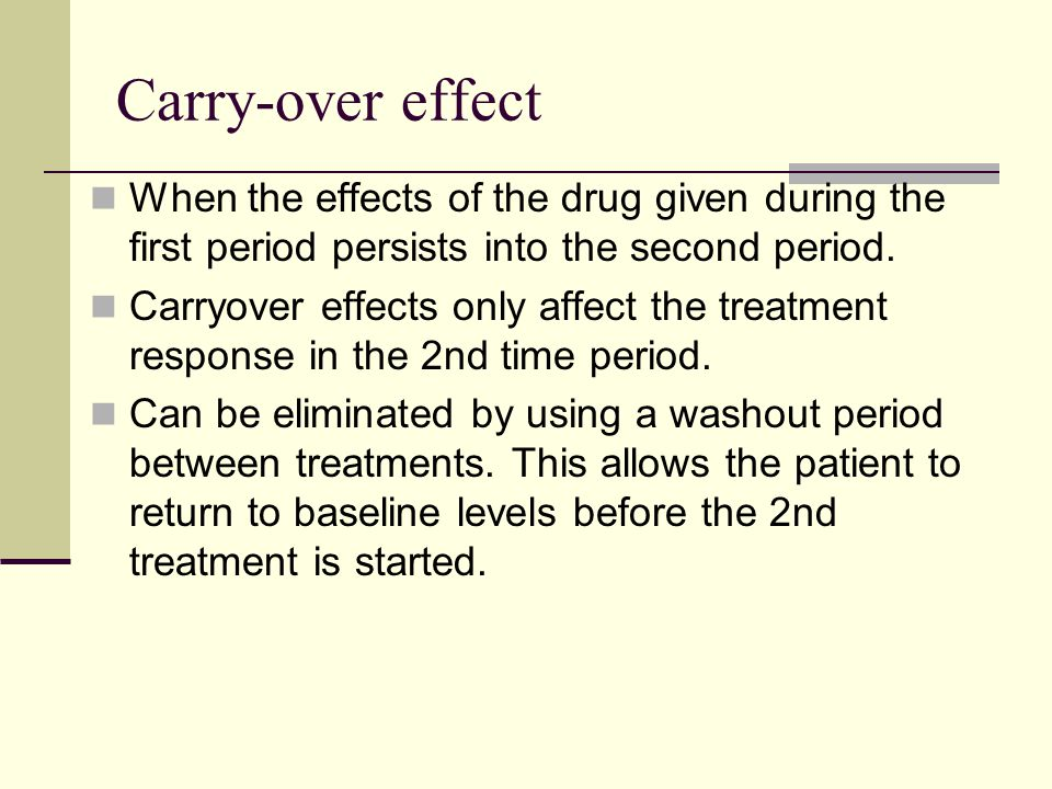 Carry-over effect When the effects of the drug given during the first period persists into the second period.