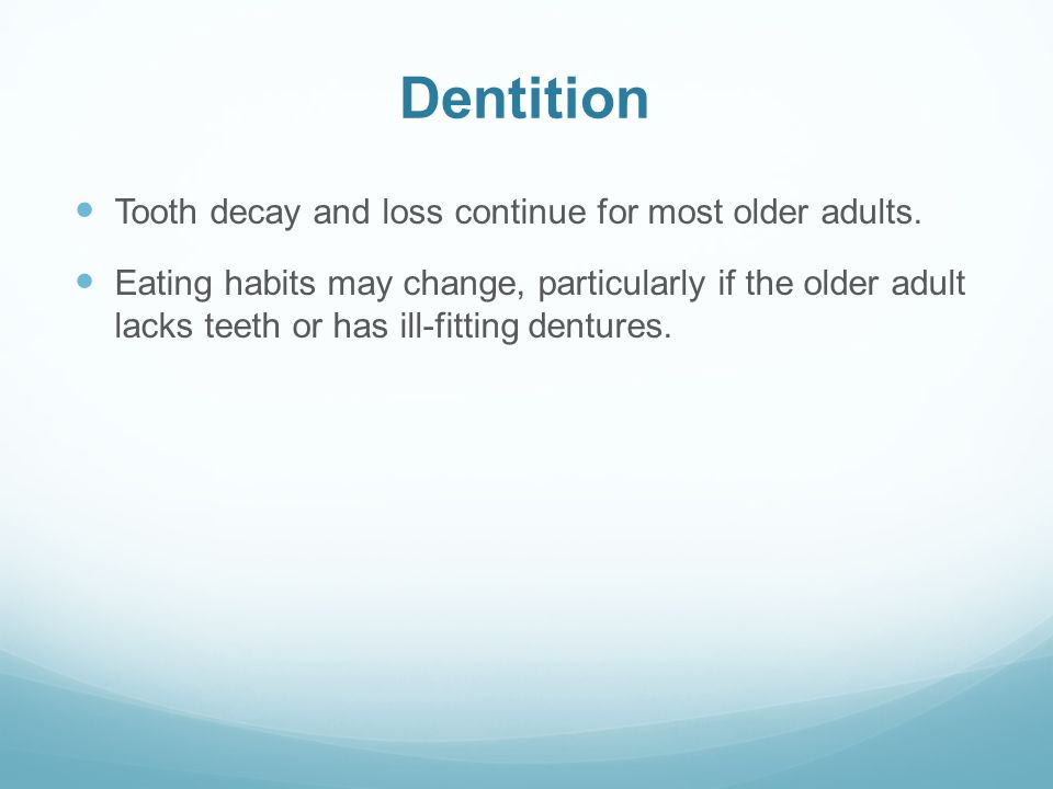 Dentition Tooth decay and loss continue for most older adults.