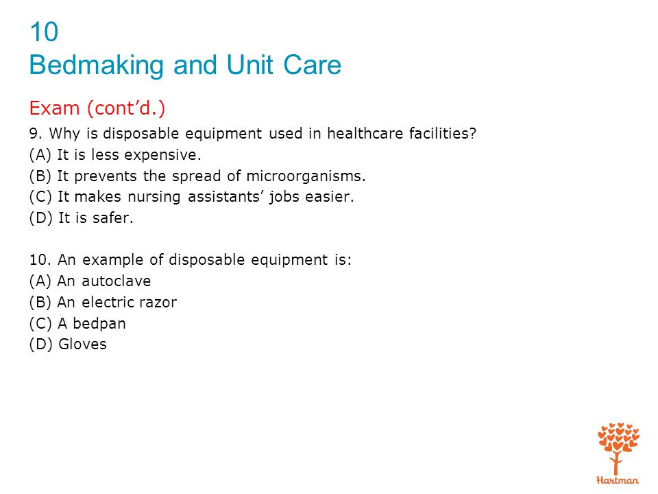 Exam (cont'd.) 9. Why is disposable equipment used in healthcare facilities (A) It is less expensive.